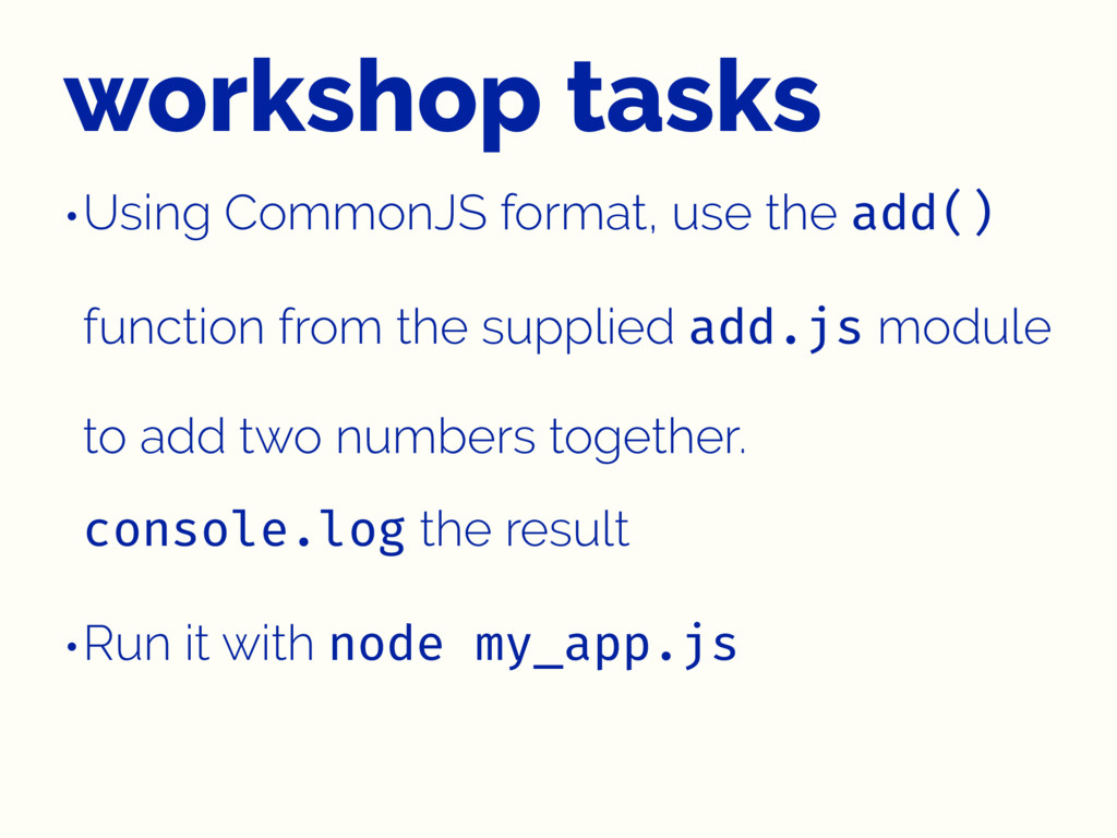 workshop tasks •Using CommonJS format, use the ...