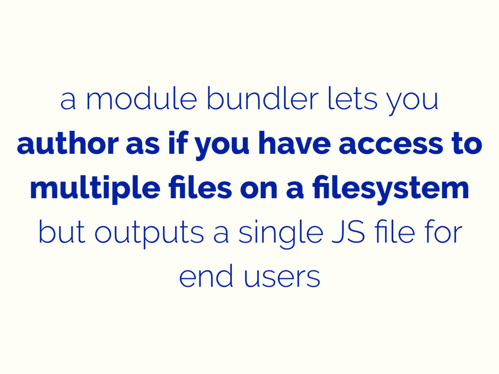 a module bundler lets you author as if you have...