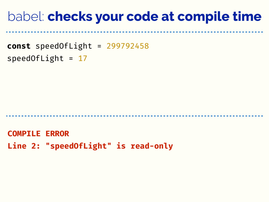 babel: checks your code at compile time const s...