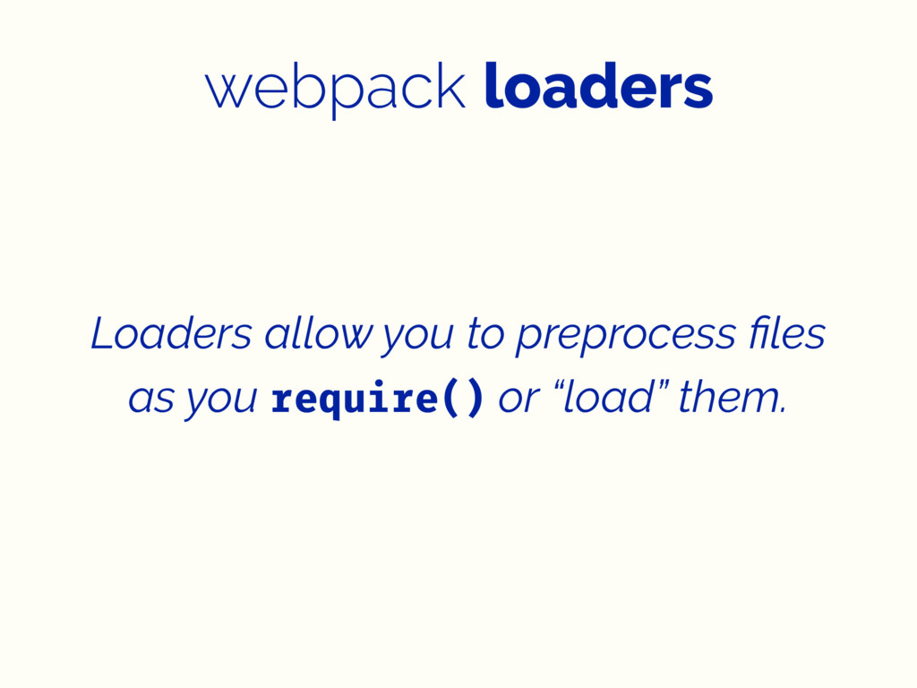webpack loaders Loaders allow you to preprocess...