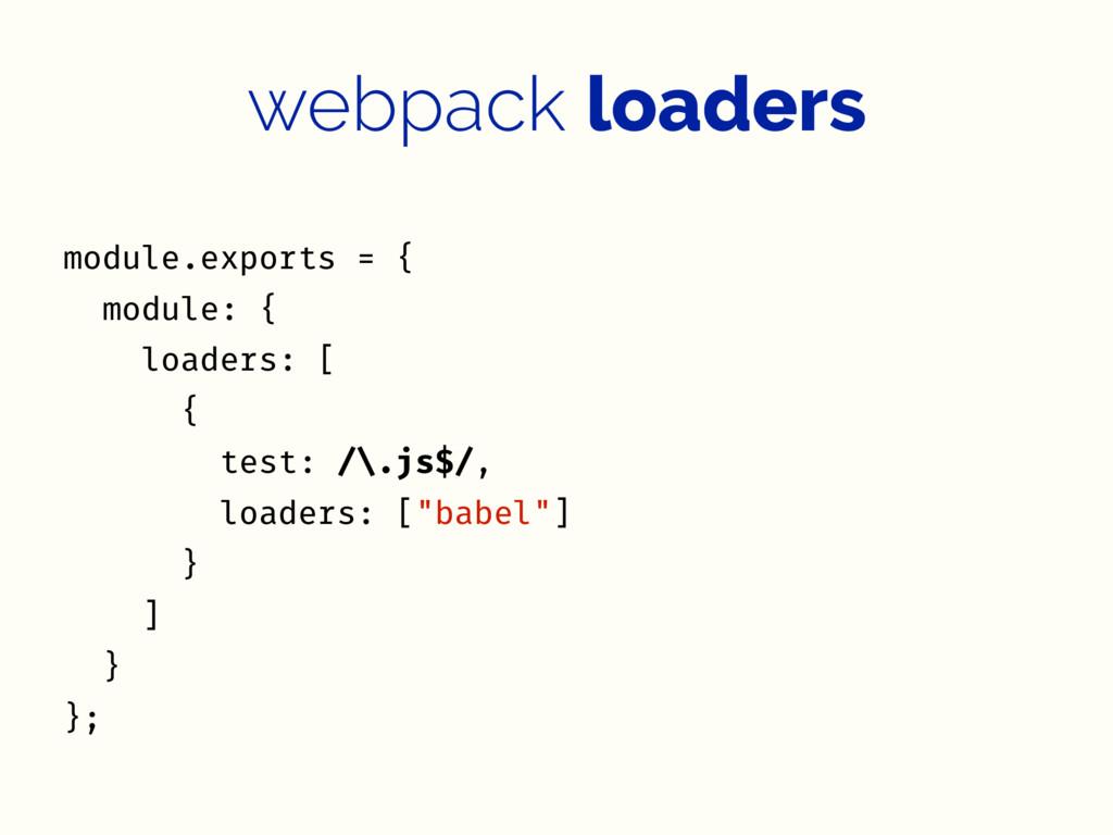 webpack loaders module.exports = { module: { lo...