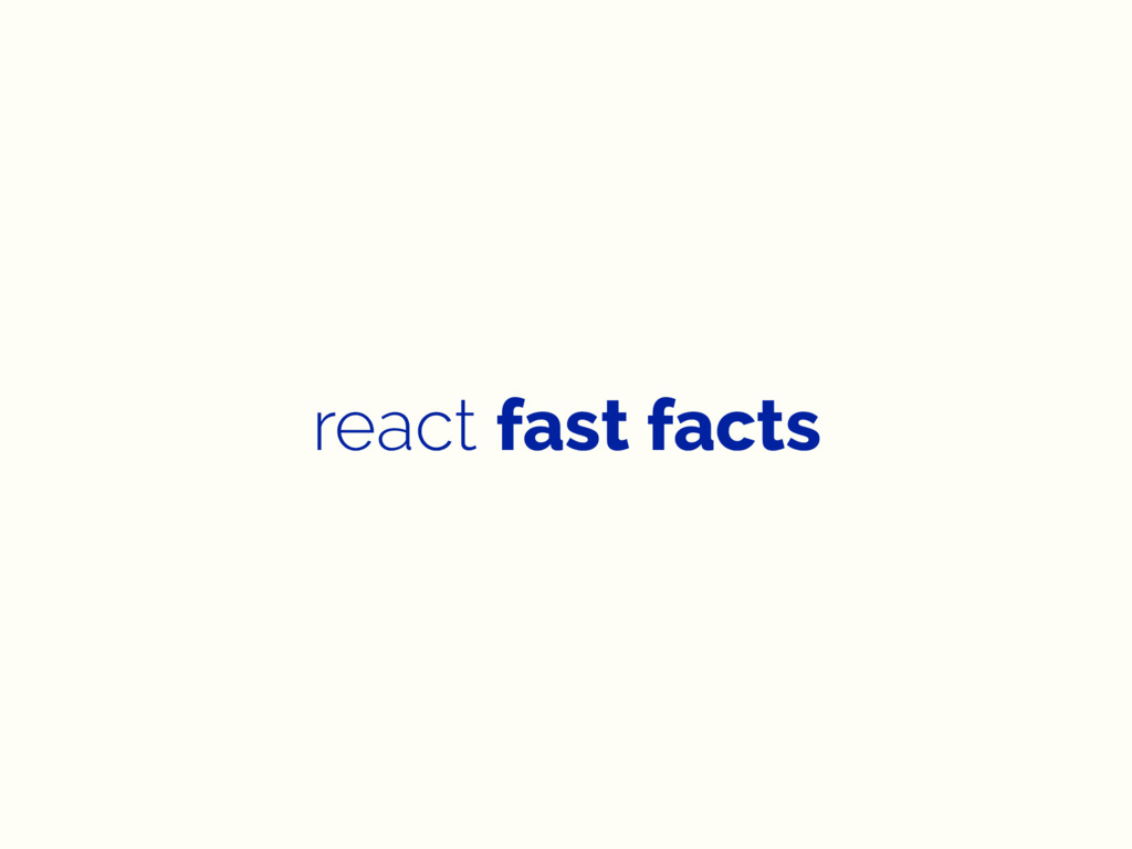 react fast facts