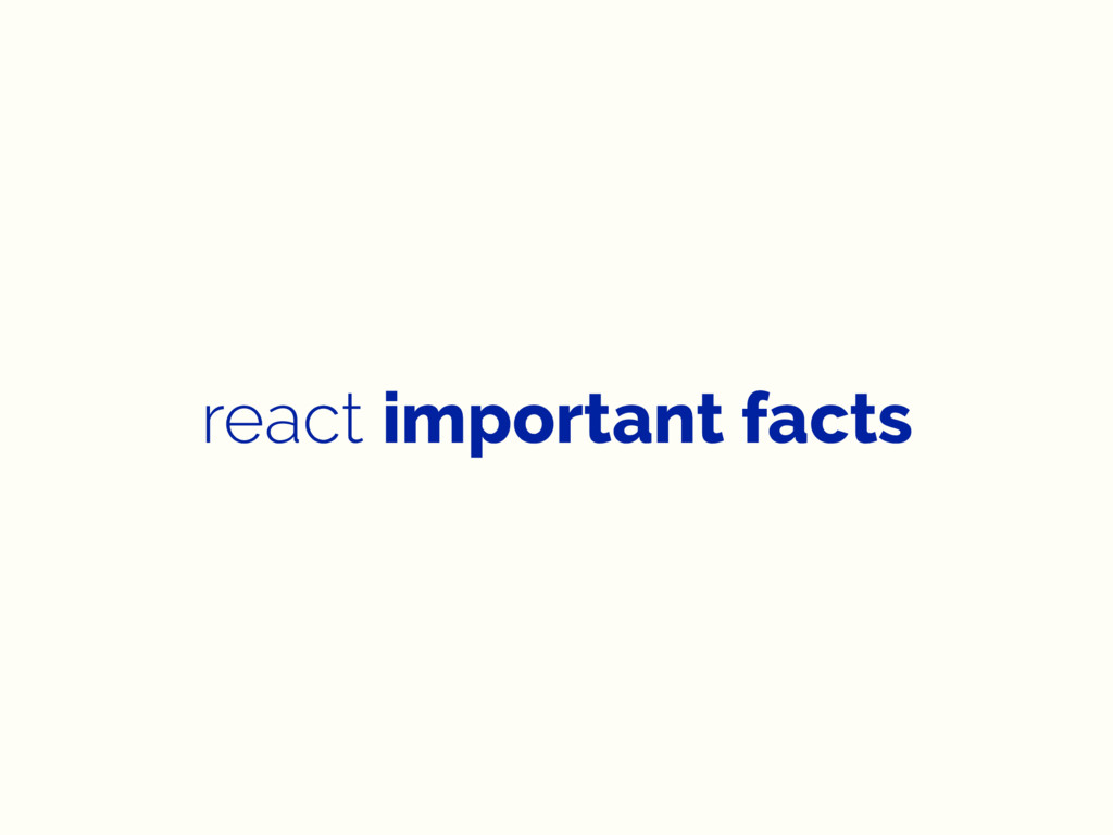 react important facts