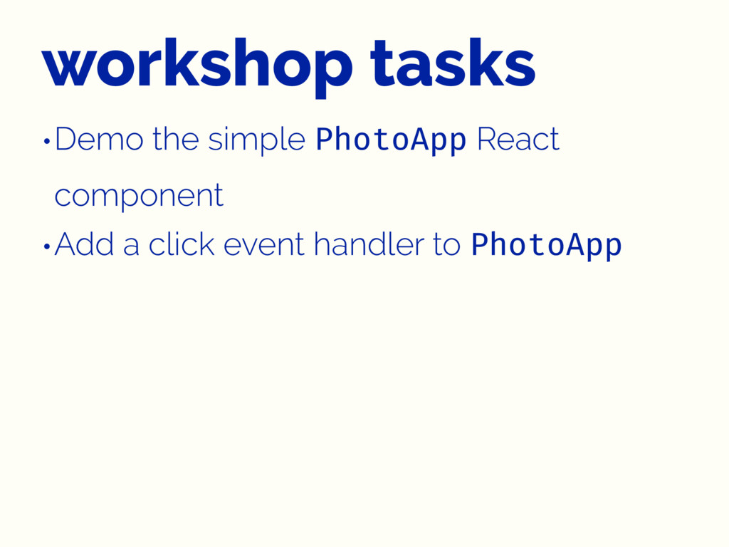 workshop tasks •Demo the simple PhotoApp React ...