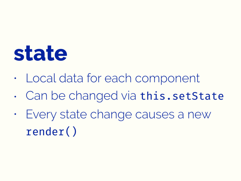 state • Local data for each component • Can be ...