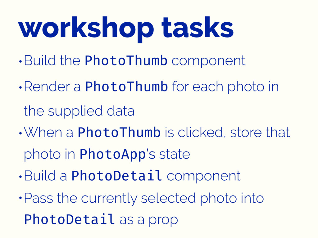 workshop tasks •Build the PhotoThumb component ...
