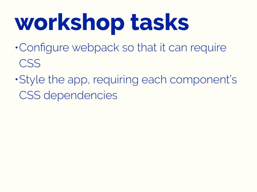 workshop tasks •Configure webpack so that it can...