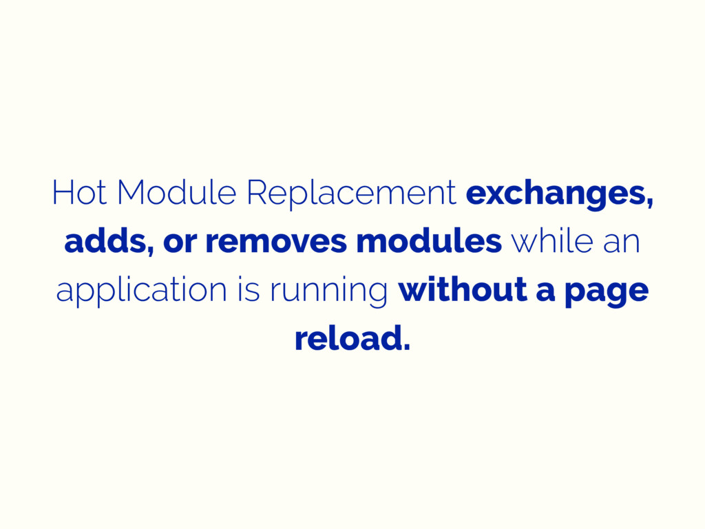 Hot Module Replacement exchanges, adds, or remo...