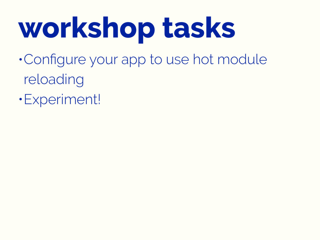 workshop tasks •Configure your app to use hot mo...