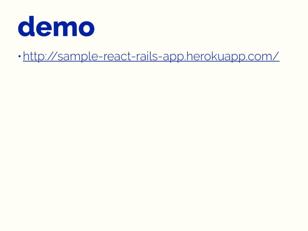 demo •http:/ /sample-react-rails-app.herokuapp....