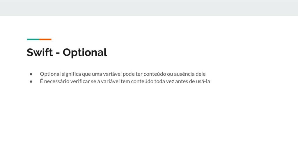 Swift - Optional ● Optional significa que uma v...