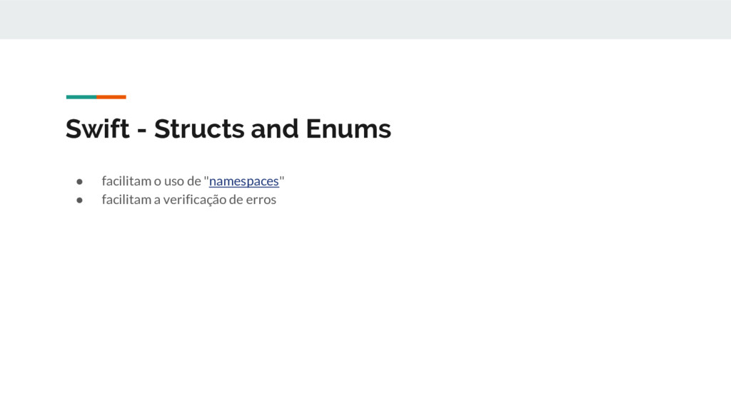 Swift - Structs and Enums ● facilitam o uso de ...