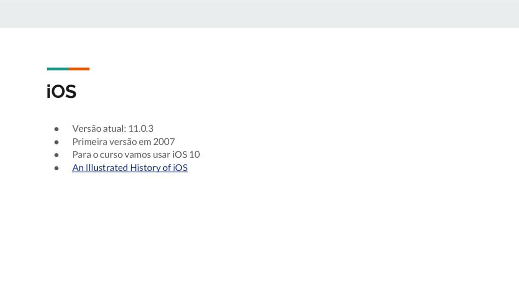 iOS ● Versão atual: 11.0.3 ● Primeira versão em...
