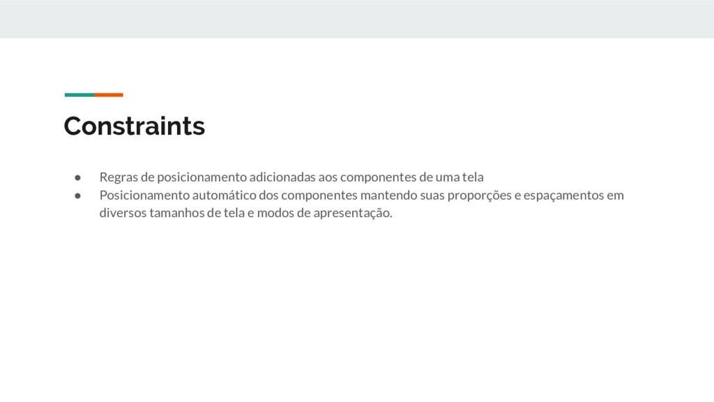 Constraints ● Regras de posicionamento adiciona...