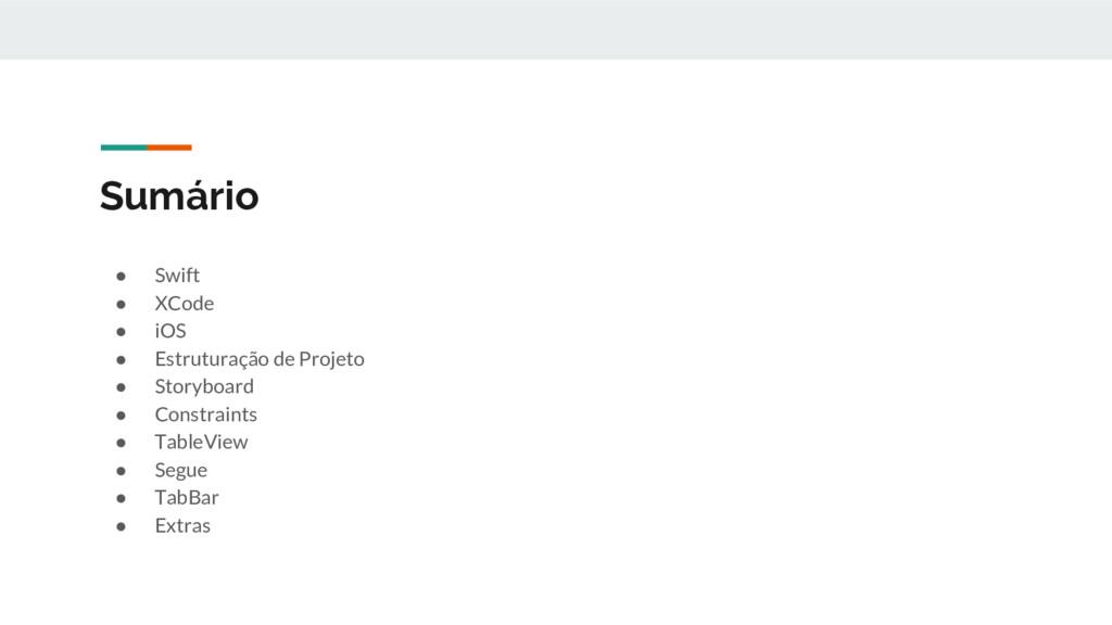 Sumário ● Swift ● XCode ● iOS ● Estruturação de...