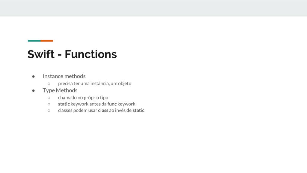 Swift - Functions ● Instance methods ○ precisa ...