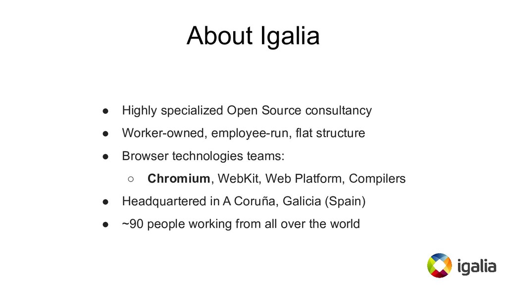 About Igalia ● Highly specialized Open Source c...