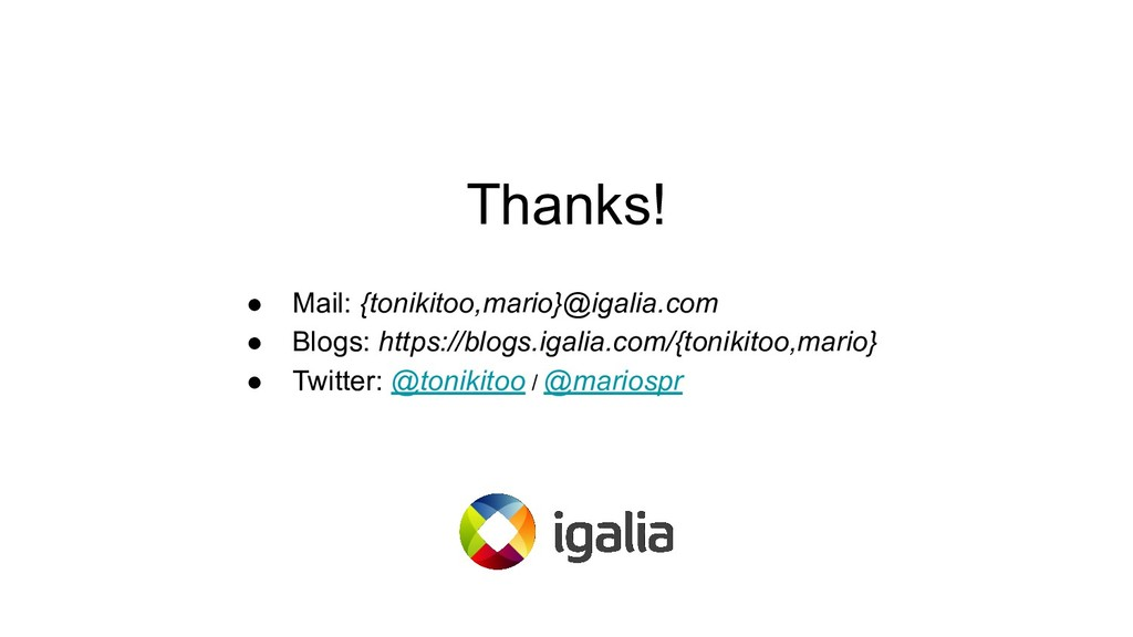 Thanks! ● Mail: {tonikitoo,mario}@igalia.com ● ...