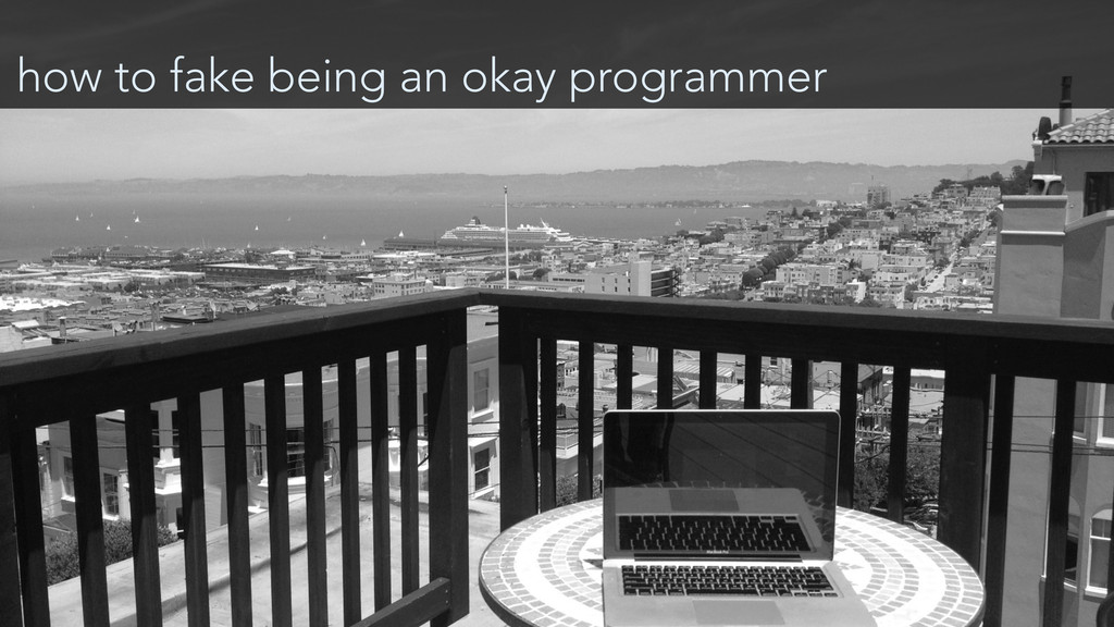 how to fake being an okay programmer