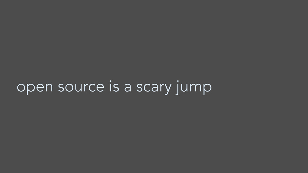 open source is a scary jump