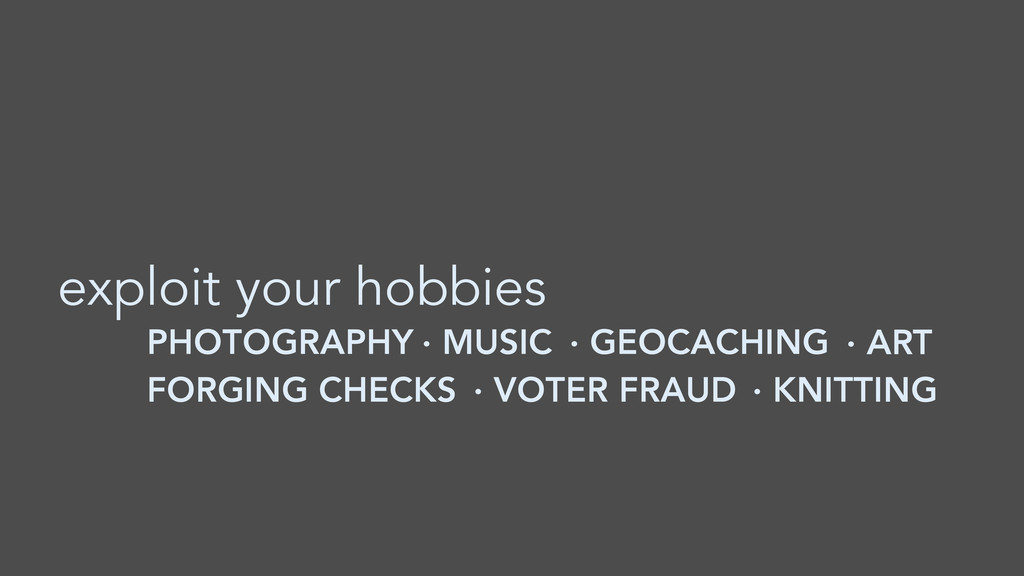 PHOTOGRAPHY exploit your hobbies · MUSIC · GEOC...