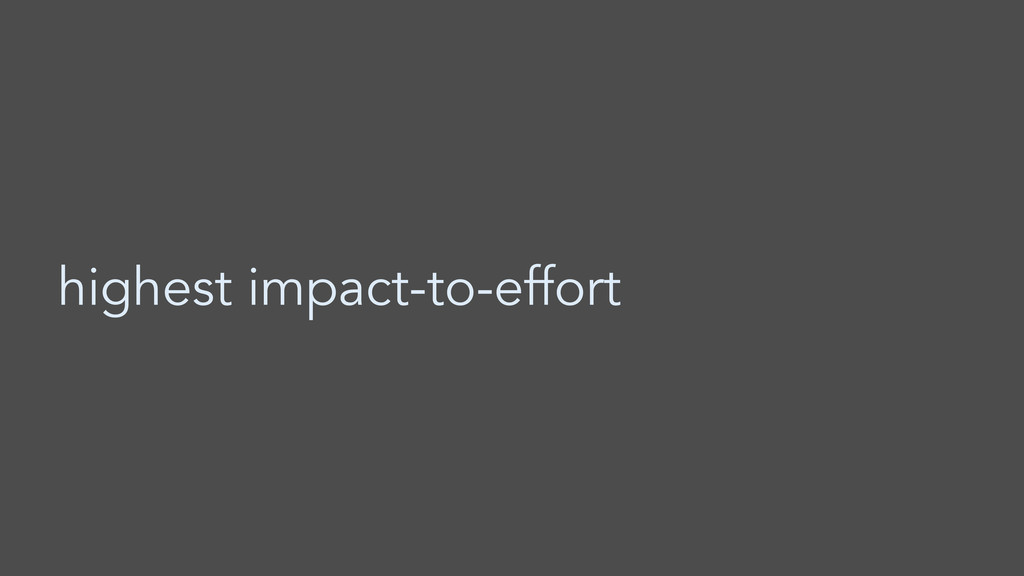 highest impact-to-effort
