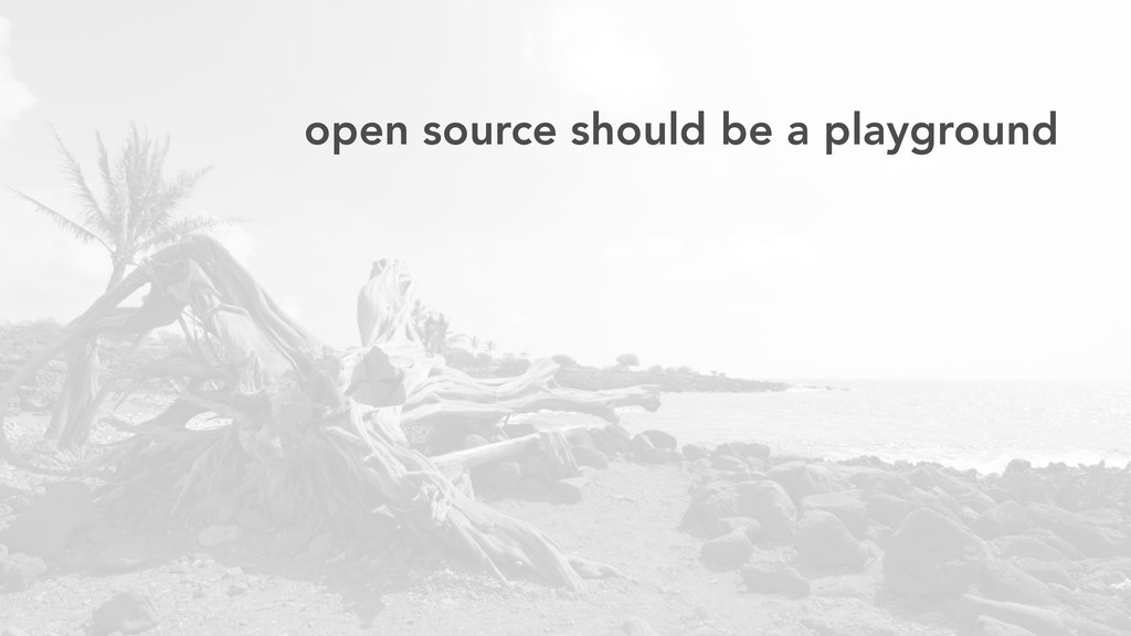 open source should be a playground
