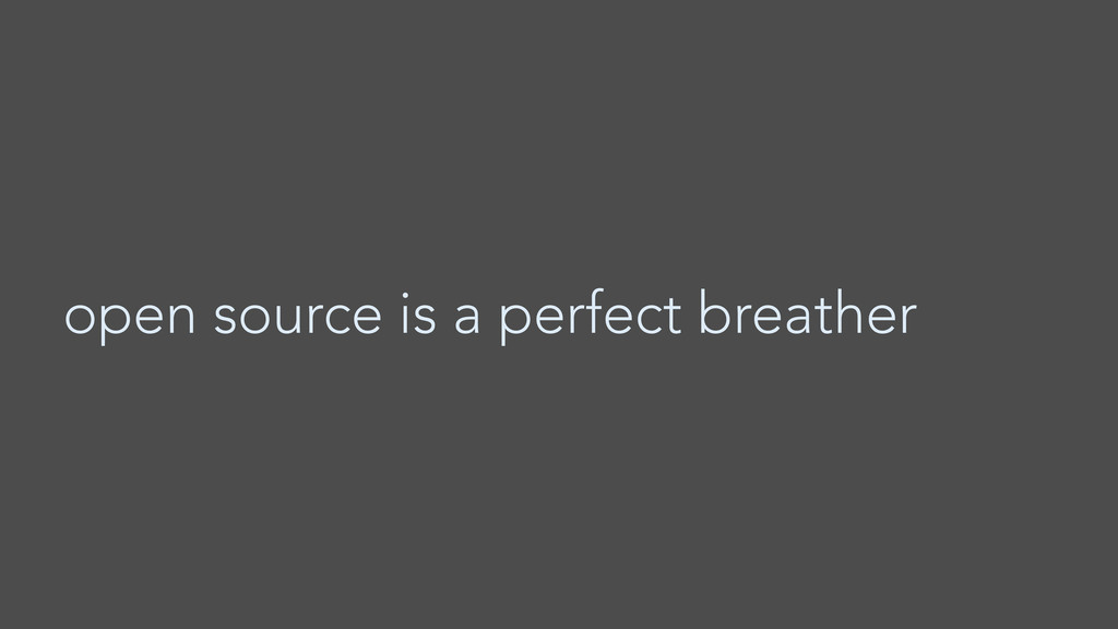 open source is a perfect breather