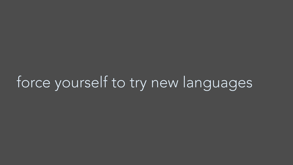force yourself to try new languages