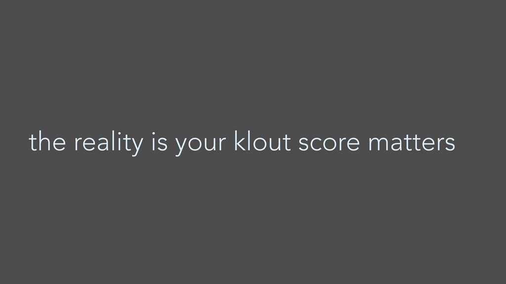 the reality is your klout score matters