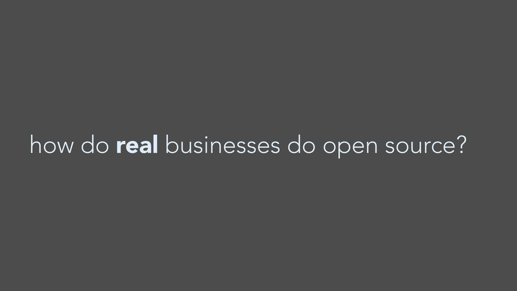 how do real businesses do open source?