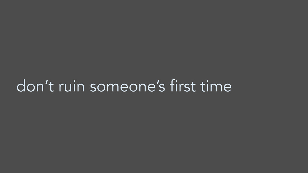don't ruin someone's first time