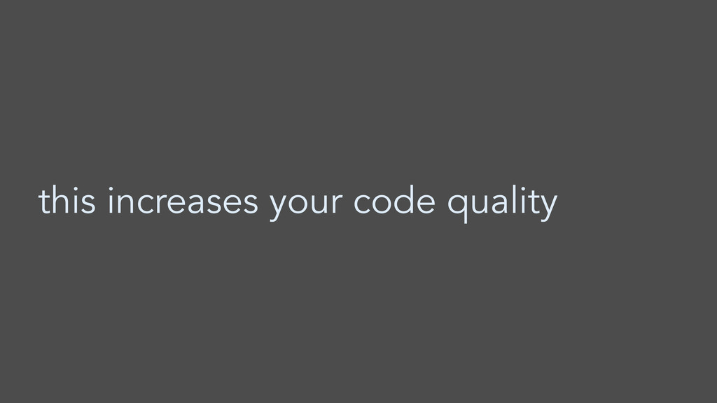 this increases your code quality