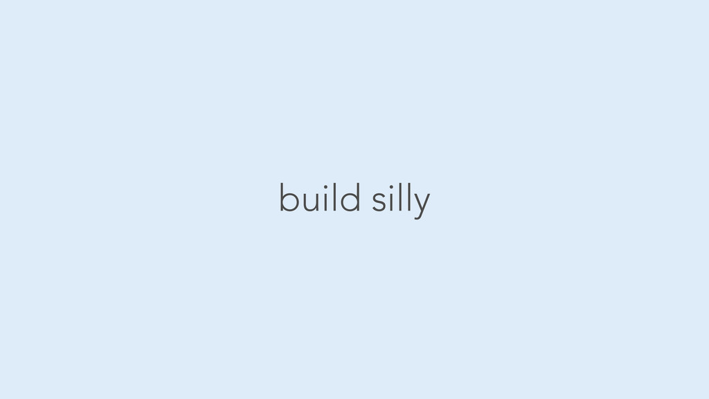 build silly