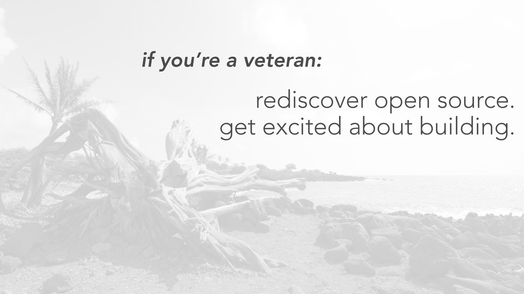 if you're a veteran: rediscover open source. ge...
