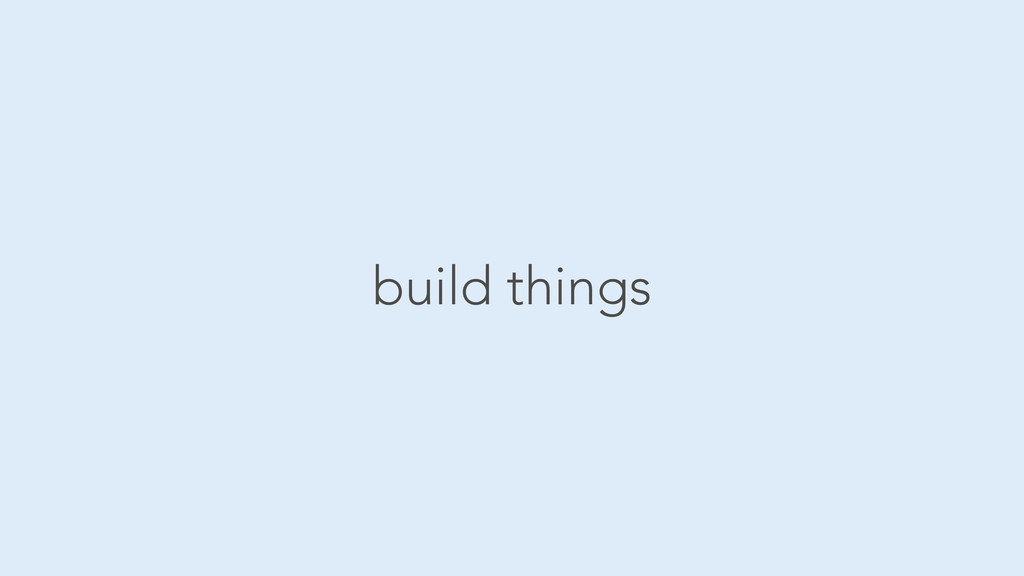 build things