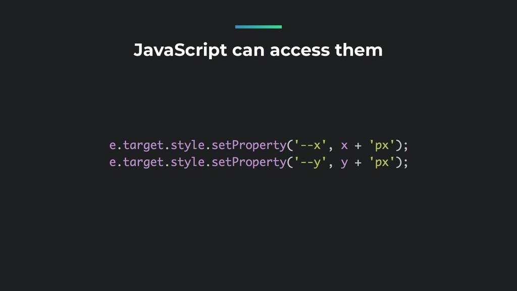 JavaScript can access them
