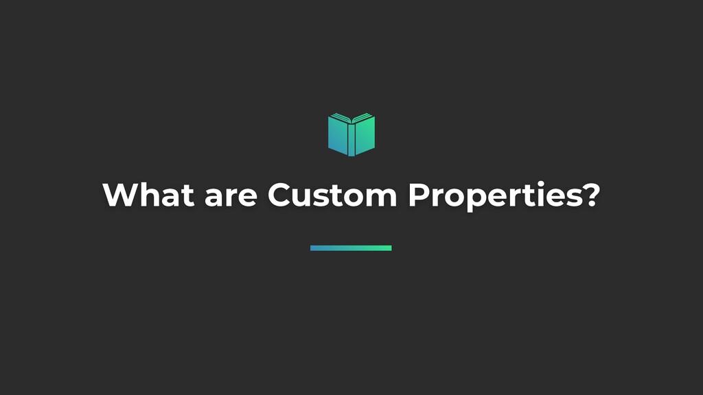 What are Custom Properties?