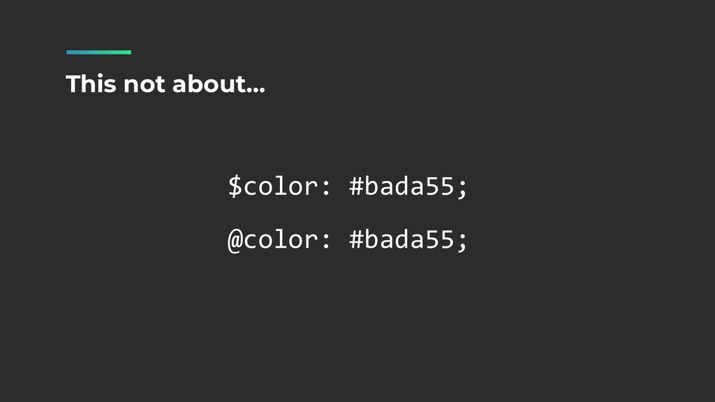 $color: #bada55;   @color: #bada55; This not ab...