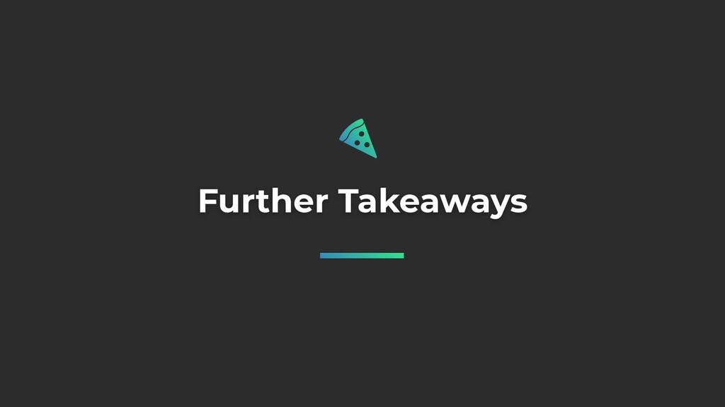 Further Takeaways