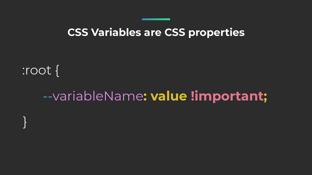 --variableName: value !important; :root { } CSS...