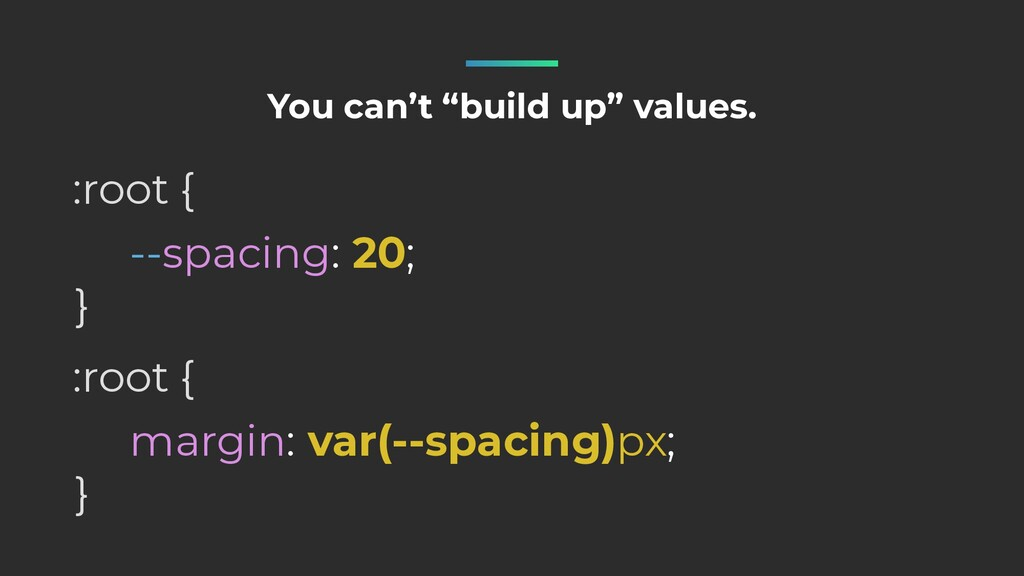 """--spacing: 20; :root { } You can't """"build up"""" v..."""