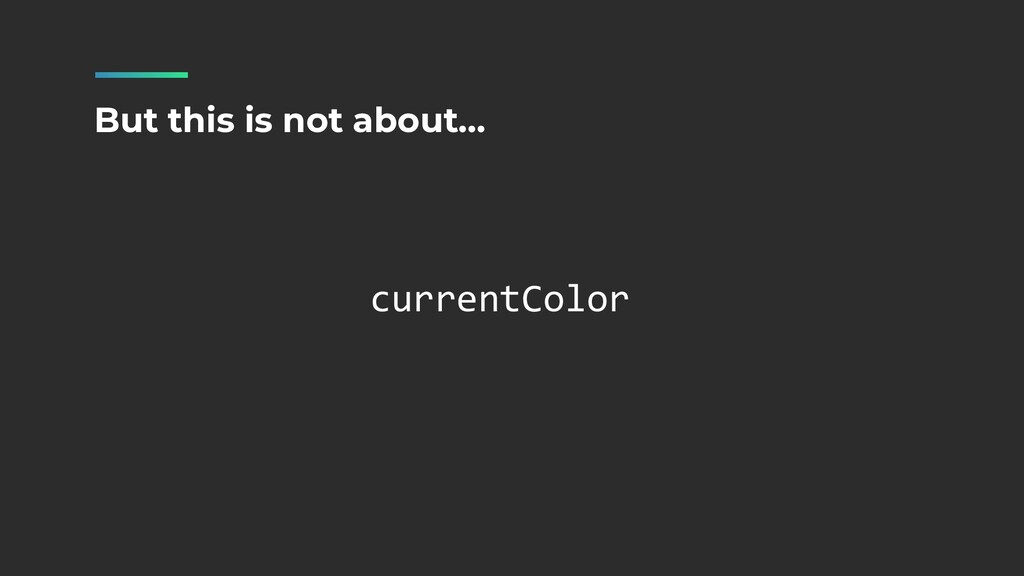 currentColor But this is not about…