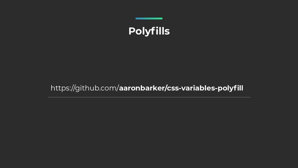 Polyfills https://github.com/aaronbarker/css-va...