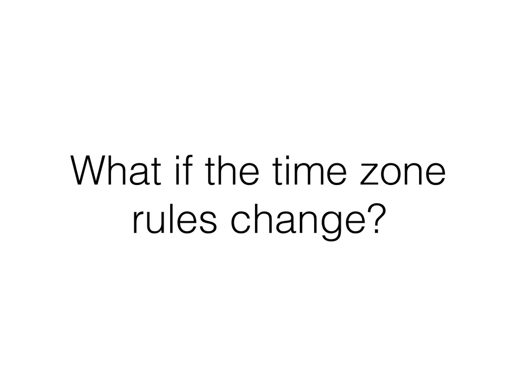 What if the time zone rules change?
