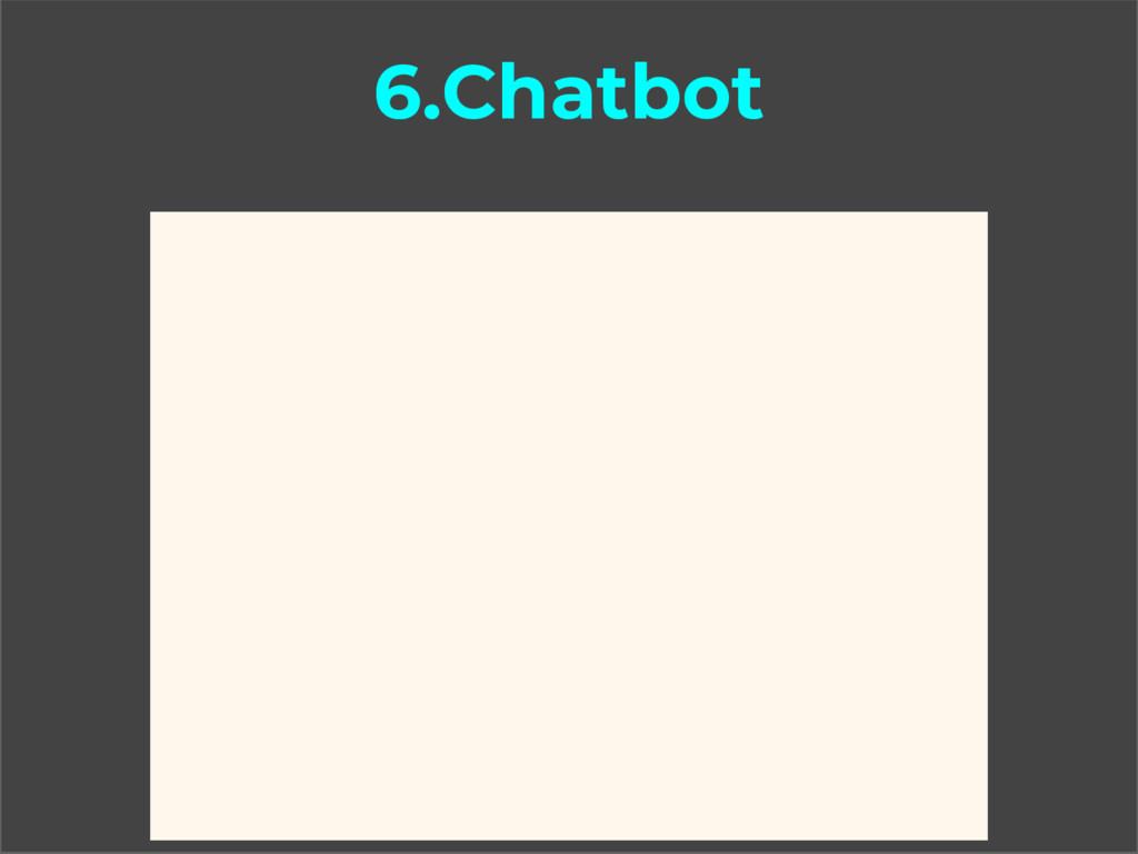 6.Chatbot