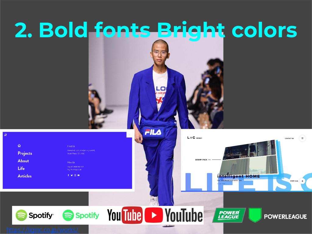 2. Bold fonts Bright colors https://liginc.co.j...