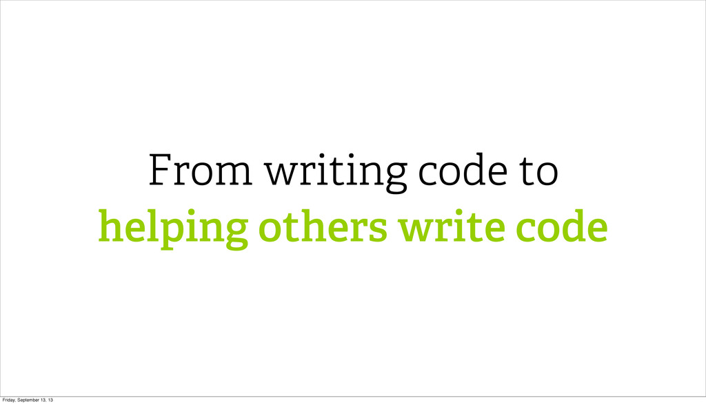 From writing code to helping others write code ...