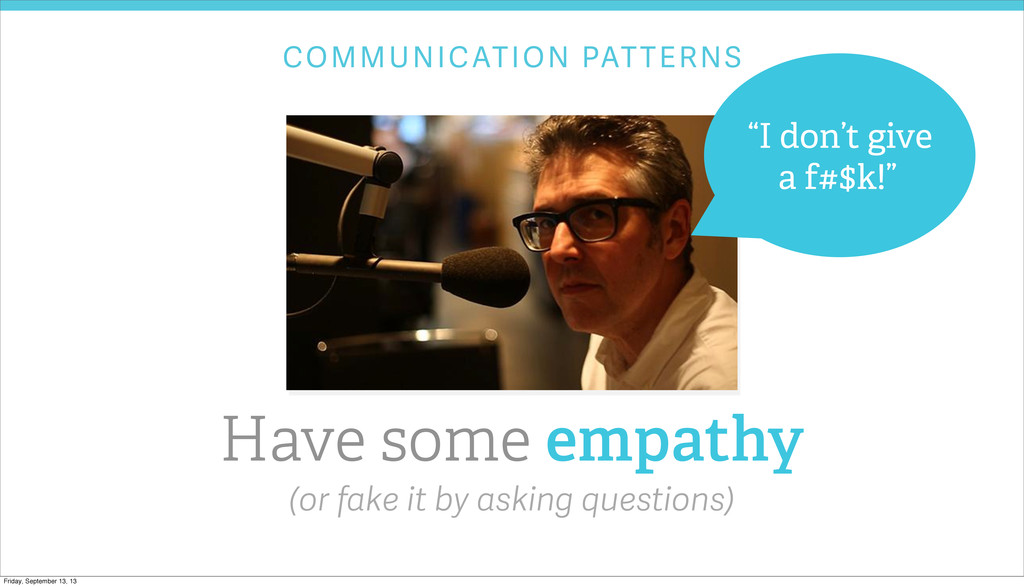 COMMUNICATION PATTERNS Have some empathy (or fa...
