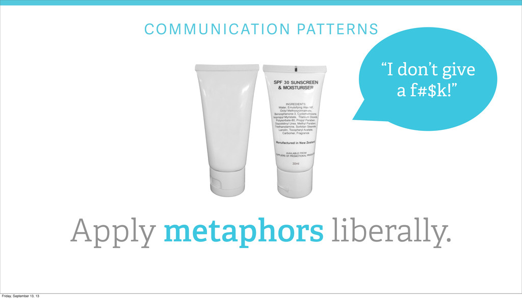COMMUNICATION PATTERNS Apply metaphors liberall...